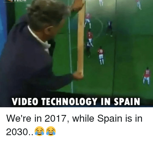 2017, Soccer, and Spain: 8  VIDEO TECHNOLOGY IN SPAIN We're in 2017, while Spain is in 2030..😂😂