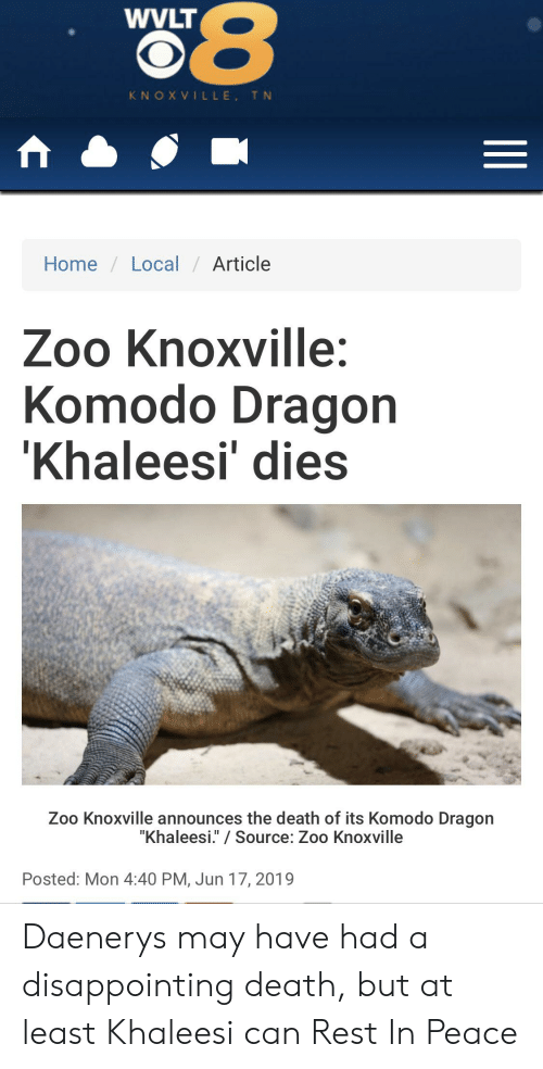 """komodo dragon: $8  WYLT  KNOX VILLE, TN  Home Local Article  Zoo Knoxville:  Komodo Dragon  'Khaleesi' dies  Zoo Knoxville announces the death of its Komodo Dragon  """"Khaleesi."""" Source: Zoo Knoxville  Posted: Mon 4:40 PM, Jun 17, 2019 Daenerys may have had a disappointing death, but at least Khaleesi can Rest In Peace"""