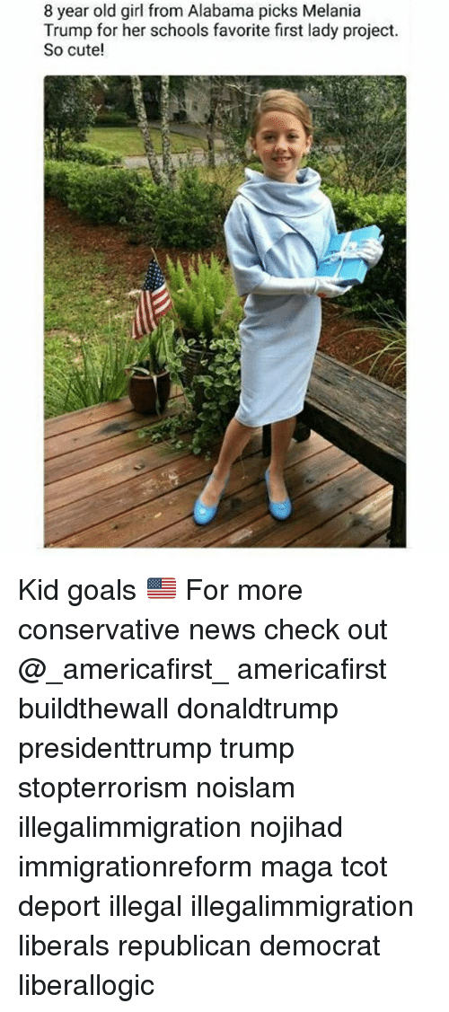 Cute, Goals, and Melania Trump: 8 year old girl from Alabama picks Melania  Trump for her schools favorite first lady project.  So cute! Kid goals 🇺🇸 For more conservative news check out @_americafirst_ americafirst buildthewall donaldtrump presidenttrump trump stopterrorism noislam illegalimmigration nojihad immigrationreform maga tcot deport illegal illegalimmigration liberals republican democrat liberallogic