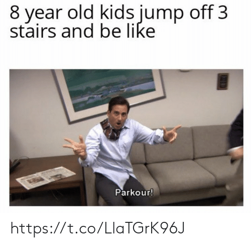year-old-kids: 8 year old kids jump off 3  stairs and be like  Parkour! https://t.co/LlaTGrK96J
