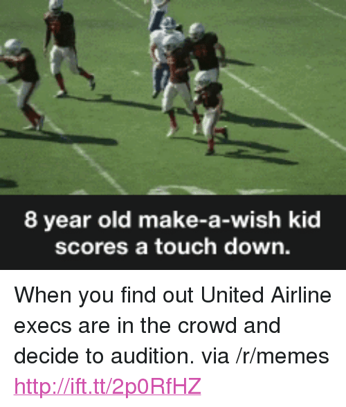 """united airline: 8 year old make-a-wish kic  scores a touch down. <p>When you find out United Airline execs are in the crowd and decide to audition. via /r/memes <a href=""""http://ift.tt/2p0RfHZ"""">http://ift.tt/2p0RfHZ</a></p>"""
