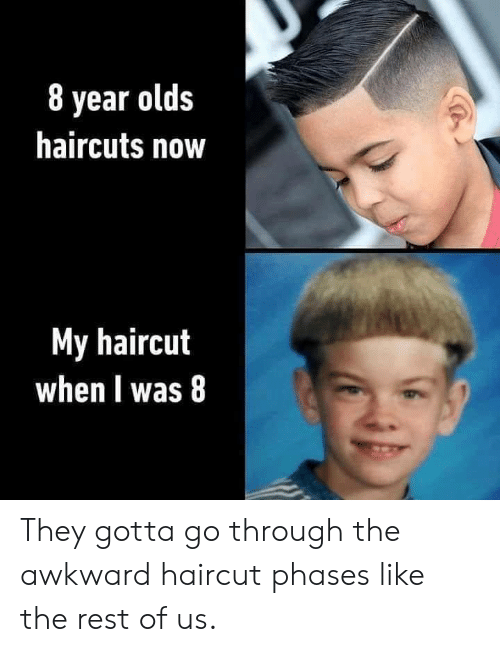 Haircuts: 8 year olds  haircuts now  My haircut  when I was 8 They gotta go through the awkward haircut phases like the rest of us.