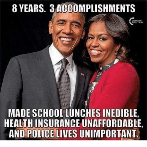 Police, School, and Health Insurance: 8 YEARS. 3 ACCOMPLISHMENTS  MADE SCHOOL LUNCHES INEDIBLE,  HEALTH INSURANCE UNAFFORDABLE  AND POLICE LIVES UNIMPORTANT
