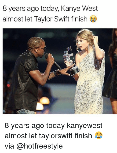 wests: 8 years ago today, Kanye West  almost let Taylor Swift finish t 8 years ago today kanyewest almost let taylorswift finish 😂 via @hotfreestyle