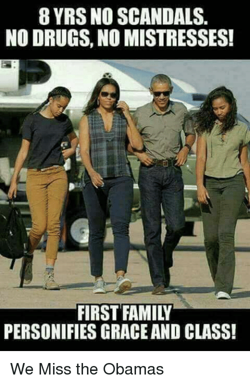 The Obamas: 8 YRS NO SCANDALS  NO DRUGS, NO MISTRESSES!  FIRST FAMILY  PERSONIFIES GRACE AND CLASS! We Miss the Obamas
