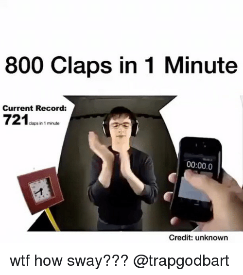 Memes, How Sway, and 🤖: 800 Claps in 1 Minute  Current Record:  721  daps in 1 minute  00:00.0  Credit: unknown wtf how sway??? @trapgodbart