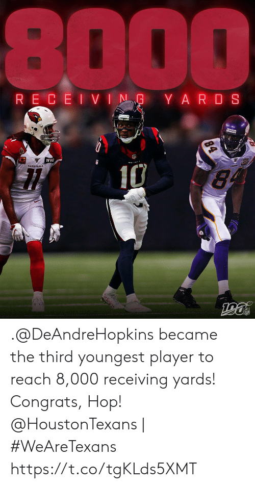 hop: 8000  RECEIVING YARDS  WVB  10  84  84 .@DeAndreHopkins became the third youngest player to reach 8,000 receiving yards! Congrats, Hop!  @HoustonTexans | #WeAreTexans https://t.co/tgKLds5XMT