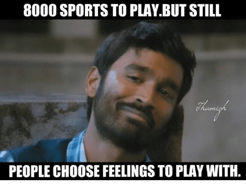 Memes, 🤖, and Sport: 8000 SPORTS TO PLAY BUTSTILL  PEOPLE CHOOSE FEELINGS TO PLAYWITH.