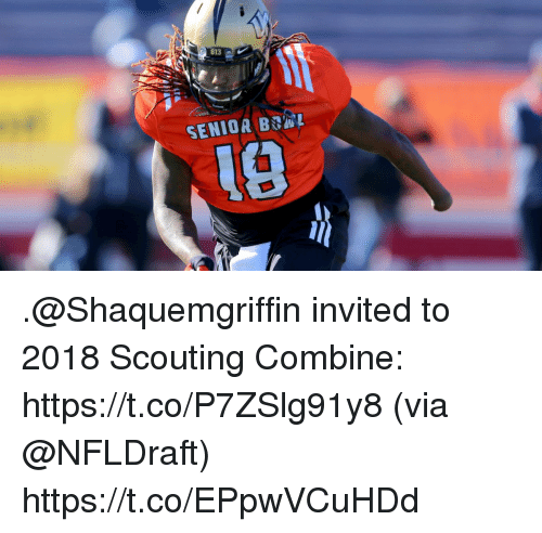 scouting: 813  SENIOR BL  1e .@Shaquemgriffin invited to 2018 Scouting Combine: https://t.co/P7ZSlg91y8 (via @NFLDraft) https://t.co/EPpwVCuHDd