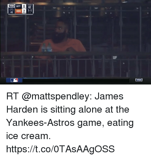 Being Alone, James Harden, and Memes: 82  1-1  HOU  -6 RT @mattspendley: James Harden is sitting alone at the Yankees-Astros game, eating ice cream. https://t.co/0TAsAAgOSS
