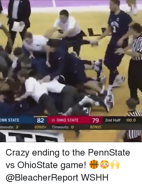 Crazy, Memes, and Wshh: 82 13 OHIO STATE  BONUS Timeouts:  79  BONUS  ENN STATE  2nd Half :00.0  meouts: 2 Crazy ending to the PennState vs OhioState game! 🏀😳🙌 @BleacherReport WSHH