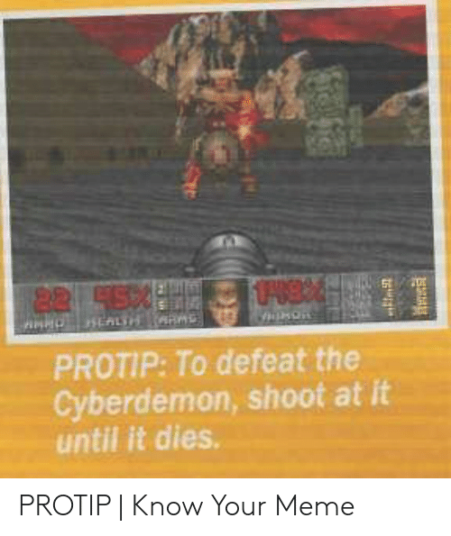 Cyberdemon Shoot: 82 95%  HCALTH RMS  PROTIP: To defeat the  Cyberdemon, shoot at it  until it dies PROTIP | Know Your Meme
