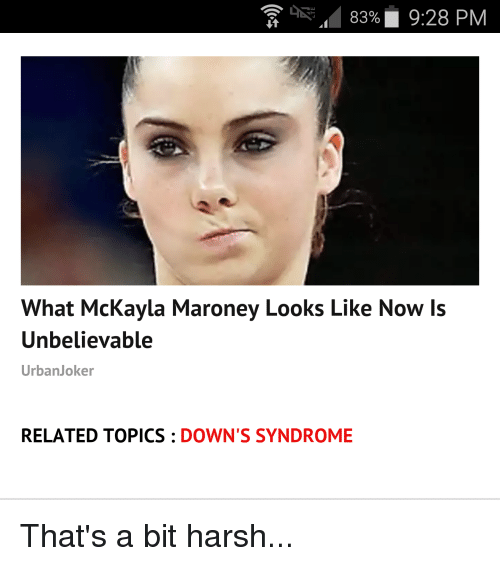mckayla maroney: 83% 9:28 PM  What McKayla Maroney Looks Like Now  ls  Unbelievable  UrbanJoker  RELATED TOPICS DOWN'S SYNDROME That's a bit harsh...
