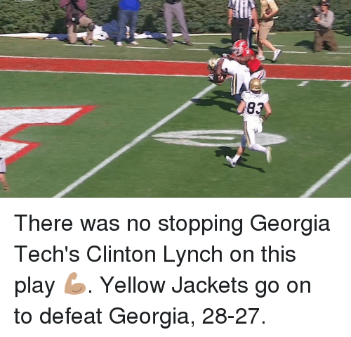 yellow jackets: 83 There was no stopping Georgia Tech's Clinton Lynch on this play 💪🏽. Yellow Jackets go on to defeat Georgia, 28-27.