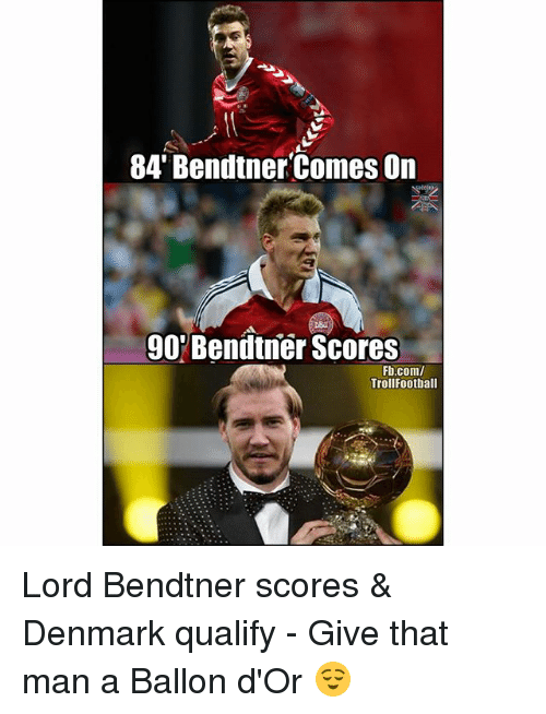 Memes, Denmark, and fb.com: 84' Bendtner Comes On  90Bendtner Scores  Fb.com/  TrollFootball Lord Bendtner scores & Denmark qualify - Give that man a Ballon d'Or 😌
