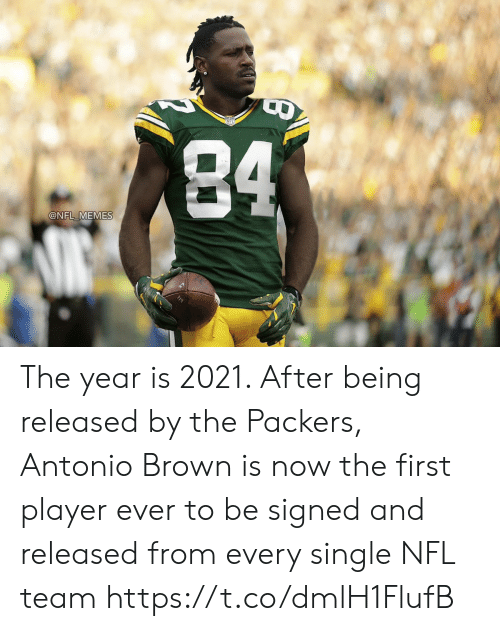Antonio Brown: 84  @NFL MEMES The year is 2021. After being released by the Packers, Antonio Brown is now the first player ever to be signed and released from every single NFL team https://t.co/dmlH1FlufB