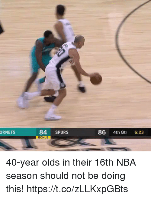 Memes, Nba, and Spurs: 84 SPURS  86 4th Qtr 6:23  ORNETS  ON 40-year olds in their 16th NBA season should not be doing this! https://t.co/zLLKxpGBts