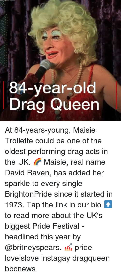 Uks: 84-year-old  Drag Queen At 84-years-young, Maisie Trollette could be one of the oldest performing drag acts in the UK. 🌈 Maisie, real name David Raven, has added her sparkle to every single BrightonPride since it started in 1973. Tap the link in our bio ⬆️ to read more about the UK's biggest Pride Festival - headlined this year by @britneyspears. 💅🏼 pride loveislove instagay dragqueen bbcnews