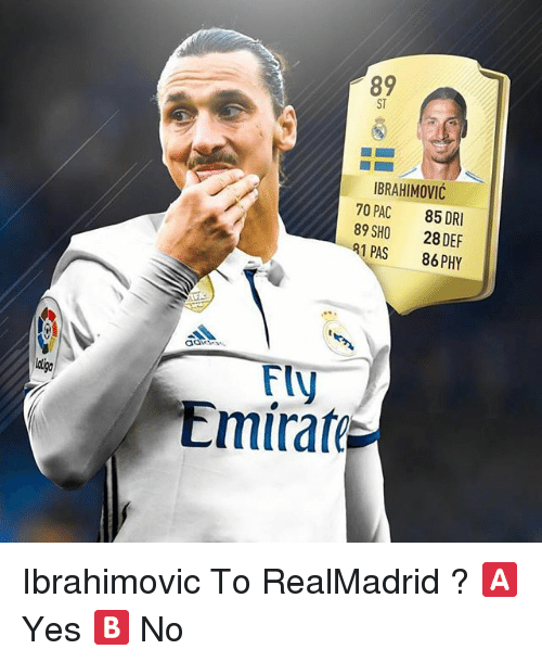 Memes, 🤖, and Yes: 89  ST  IBRAHIMOVIC  70 PAC 85 DRI  89 SHO 28 DEF  1 PAS 86PHY  FlU  Emirate Ibrahimovic To RealMadrid ? 🅰️ Yes 🅱️ No