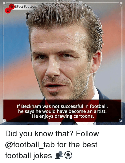 Memes, Cartoon, and Cartoons: 8Fact Footbal  If Beckham was not successful in football  he says he would have become an artist.  He enjoys drawing cartoons. Did you know that? Follow @football_tab for the best football jokes 👥⚽️