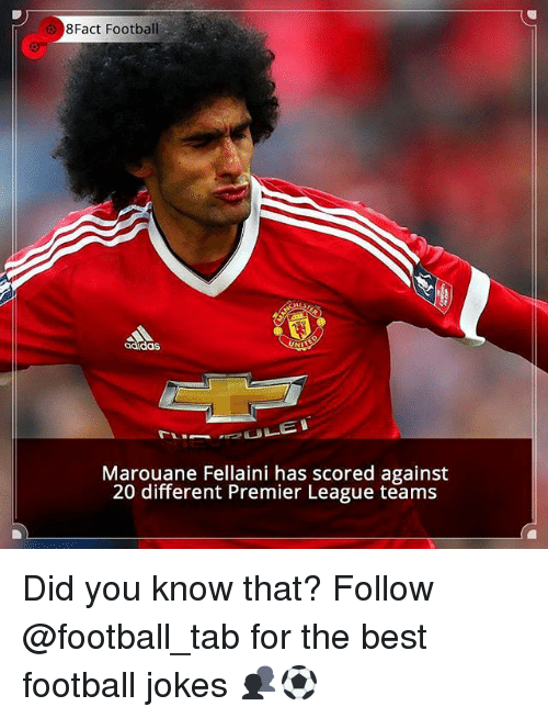 Memes, 🤖, and The Best: 8Fact Football  adidas  EA  Marouane Fellaini has scored against  20 different Premier League teams Did you know that? Follow @football_tab for the best football jokes 👥⚽️