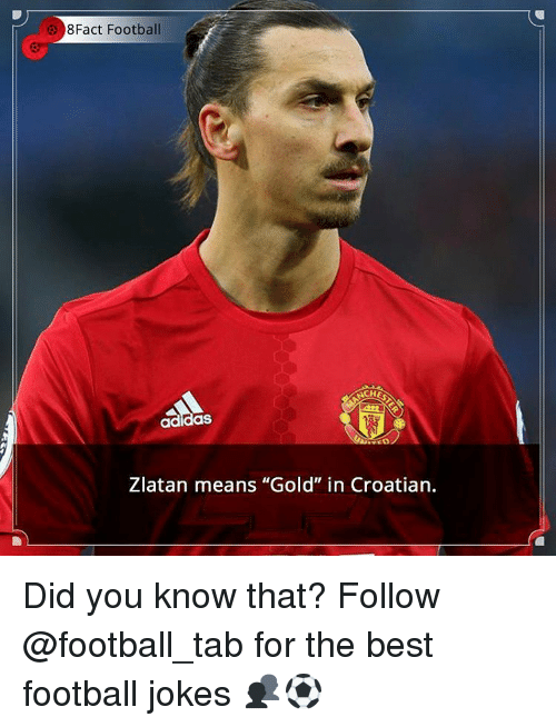 """Memes, 🤖, and Gold: 8Fact Football  adidas  Zlatan means """"Gold"""" in Croatian. Did you know that? Follow @football_tab for the best football jokes 👥⚽️"""