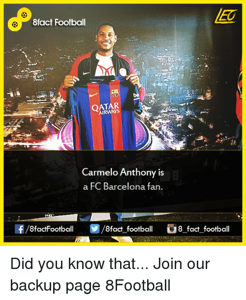 Barcelona, Carmelo Anthony, and Facts: 8fact Football  AIRWAYS  Carmelo Anthony is  a FC Barcelona fan.  8factFootball  8fact football 8 fact football Did you know that...  Join our backup page 8Football