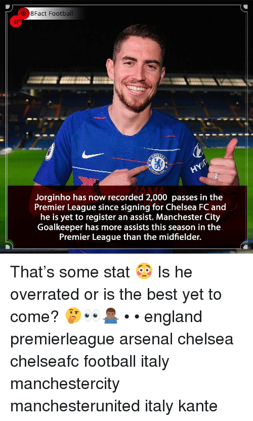8Fact: 8Fact Football  AMA  Jorginho has now recorded 2,000 passes in the  Premier League since signing for Chelsea FC and  he is yet to register an assist. Manchester City  Goalkeeper has more assists this season in the  Premier League than the midfielder. That's some stat 😳 Is he overrated or is the best yet to come? 🤔👀🤷🏾‍♂️ • • england premierleague arsenal chelsea chelseafc football italy manchestercity manchesterunited italy kante