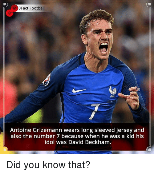Memes, 🤖, and Jersey: 8Fact Football  Antoine Grizemann wears long sleeved jersey and  also the number 7 because when he was a kid his  idol was David Beckham. Did you know that?