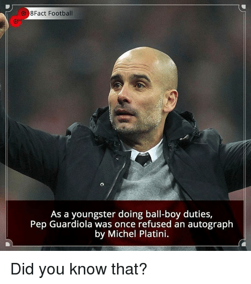 Football, Memes, and Boy: 8Fact Football  As a youngster doing ball-boy duties,  Pep Guardiola was once refused an autograph  by Michel Platini. Did you know that?