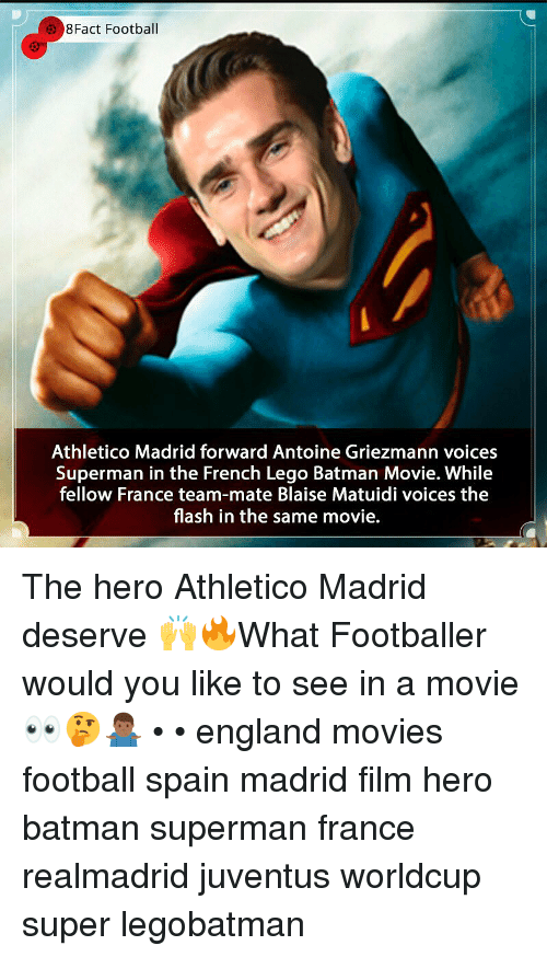 Batman Superman: 8Fact Football  Athletico Madrid forward Antoine Griezmann voices  Superman in the French Lego Batman Movie. While  fellow France team-mate Blaise Matuidi voices the  flash in the same movie. The hero Athletico Madrid deserve 🙌🔥What Footballer would you like to see in a movie 👀🤔🤷🏾♂️ • • england movies football spain madrid film hero batman superman france realmadrid juventus worldcup super legobatman