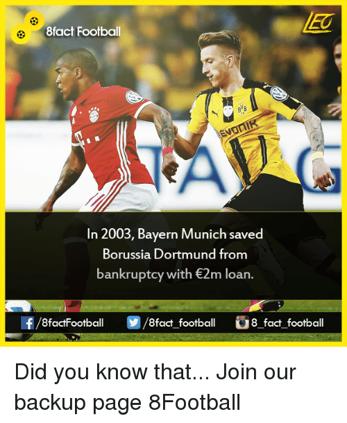 Memes and 🤖: 8fact Football  BYB  In 2003, Bayern Munich saved  Borussia Dortmund from  bankruptcy with€2m loan.  8factFootball  fact football  G8 fact football Did you know that...  Join our backup page 8Football