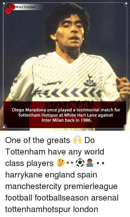 Arsenal, England, and Football: 8Fact Football  Diego Maradona once played a testimonial match for  Tottenham Hotspur at White Hart Lane against  Inter Milan back in 1986. One of the greats 🙌 Do Tottenham have any world class players 🤔👀⚽️🤷🏾♂️ • • harrykane england spain manchestercity premierleague football footballseason arsenal tottenhamhotspur london