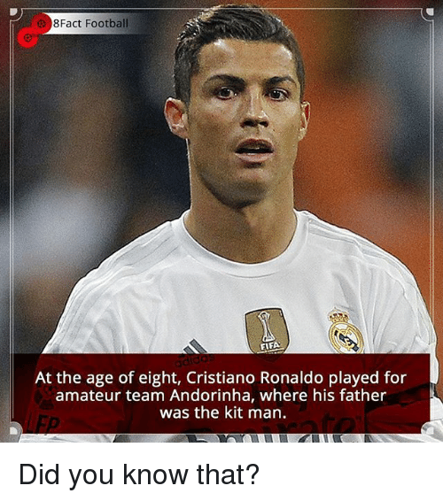Cristiano Ronaldo, Fifa, and Football: 8Fact Football  FIFA  At the age of eight, Cristiano Ronaldo played for  amateur team Andorinha, where his father  was the kit man. Did you know that?