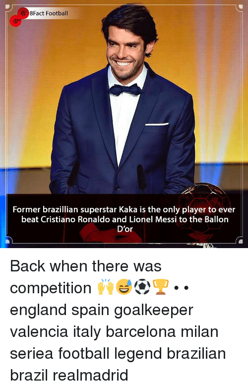8Fact: 8Fact Football  Former brazillian superstar Kaka is the only player to ever  beat Cristiano Ronaldo and Lionel Messi to the Ballorn  D'or Back when there was competition 🙌😅⚽️🏆 • • england spain goalkeeper valencia italy barcelona milan seriea football legend brazilian brazil realmadrid