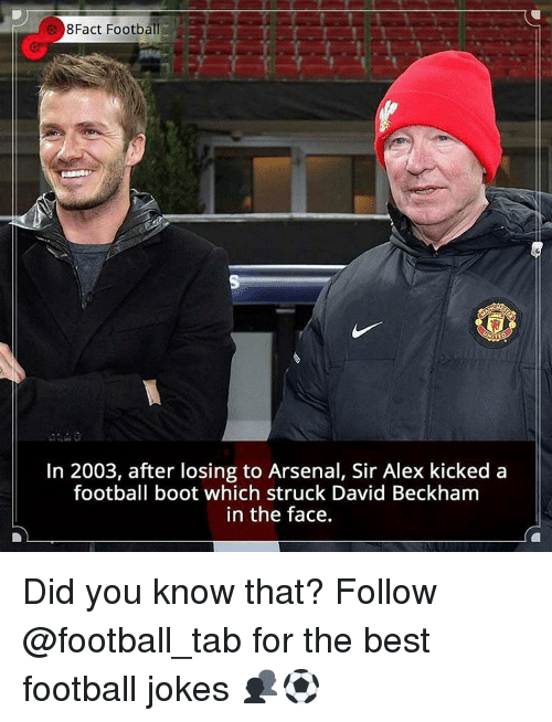 Arsenal, David Beckham, and Memes: 8Fact Football  In 2003, after losing to Arsenal, Sir Alex kicked a  football boot which struck David Beckham  in the face. Did you know that? Follow @football_tab for the best football jokes 👥⚽️