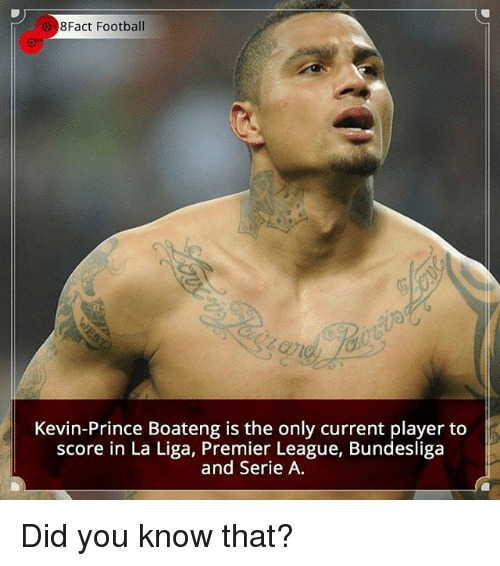 Football, Memes, and Premier League: 8Fact Football  Kevin-Prince Boateng is the only current player to  score in La Liga, Premier League, Bundesliga  and Serie A Did you know that?