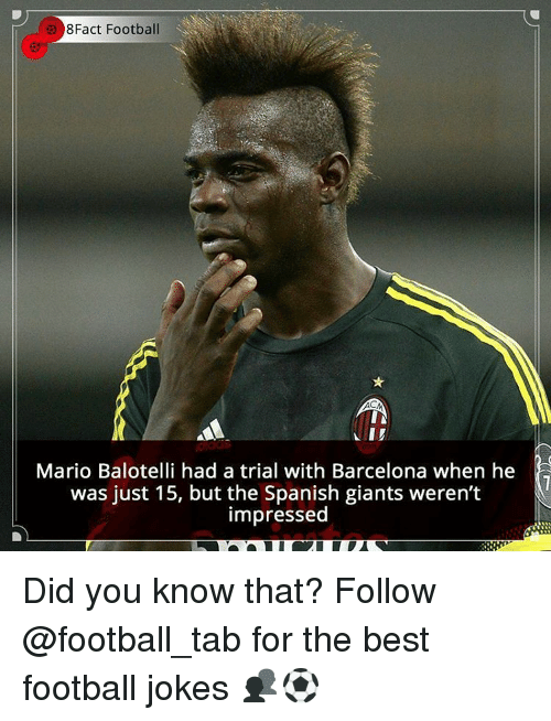 Barcelona, Memes, and Spanish: 8Fact Football  Mario Balotelli had a trial with Barcelona when he  was just 15, but the Spanish giants weren't  impressed Did you know that? Follow @football_tab for the best football jokes 👥⚽️