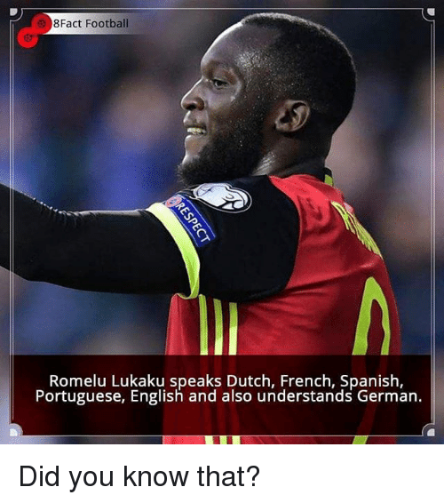Dutches: 8Fact Football  Romelu Lukaku speaks Dutch, French, Spanish,  Portuguese, English and also understands German. Did you know that?