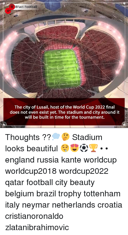 Worldcup: 8Fact Football  The city of Lusail, host of the World Cup 2022 final  does not even exist yet. The stadium and city around it  will be built in time for the tournament. Thoughts ??💭🤔 Stadium looks beautiful 🤤😍⚽️🏆 • • england russia kante worldcup worldcup2018 wordcup2022 qatar football city beauty belgium brazil trophy tottenham italy neymar netherlands croatia cristianoronaldo zlatanibrahimovic