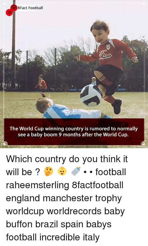 England, Football, and Memes: 8Fact Football  The World Cup winning country is rumored to normally  see a baby boom 9 months after the World Cup. Which country do you think it will be ? 🤔 👶 🍼 • • football raheemsterling 8factfootball england manchester trophy worldcup worldrecords baby buffon brazil spain babys football incredible italy