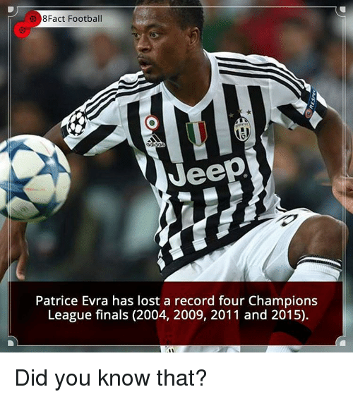evra: 8Fact Football  Veep  Patrice Evra has lost a record four Champions  League finals (2004, 2009, 2011 and 2015). Did you know that?