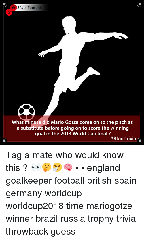 Tag A Mate: 8Fact Football  What minute did Mario Gotze come on to the pitch as  a substitute before going on to score the winning  goal in the 2014 World Cup final?  Tag a mate who would know this ? 👀🤔🤧🧠 • • england goalkeeper football british spain germany worldcup worldcup2018 time mariogotze winner brazil russia trophy trivia throwback guess