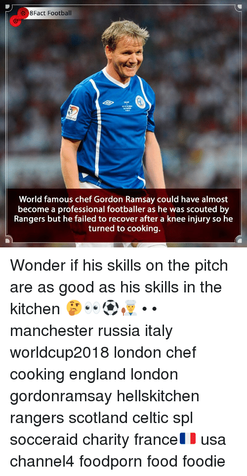Celtic: 8Fact Football  World famous chef Gordon Ramsay could have almost  become a professional footballer as he was scouted by  Rangers but he failed to recover after a knee injury so he  turned to cooking. Wonder if his skills on the pitch are as good as his skills in the kitchen 🤔👀⚽️👨‍🍳 • • manchester russia italy worldcup2018 london chef cooking england london gordonramsay hellskitchen rangers scotland celtic spl socceraid charity france🇫🇷 usa channel4 foodporn food foodie