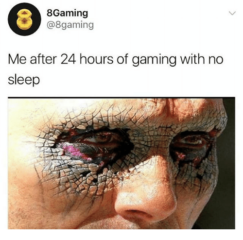 8Gaming Me After 24 Hours of Gaming With No Sleep | Meme ...