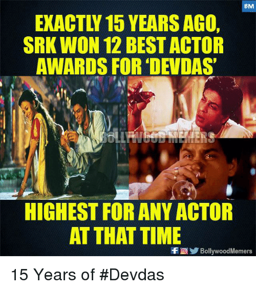 Best Actor: 8M  EXACTLY 15 YEARS AGO  SRK WON 12 BEST ACTOR  AWARDS FOR 'DEVDAS  HIGHEST FOR ANY ACTOR  AT THAT TIME  BollywoodMemers 15 Years of #Devdas