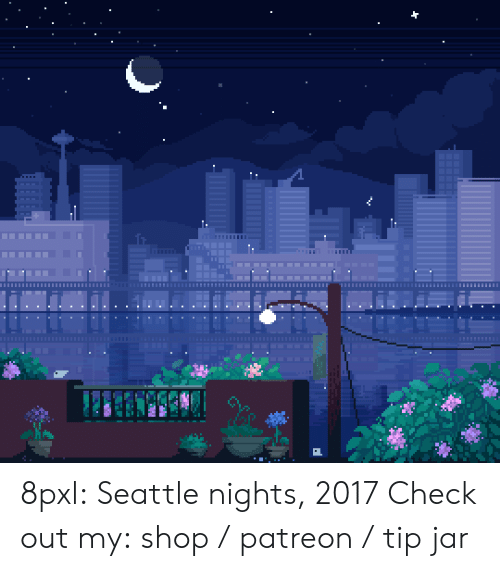 tip jar: 8pxl: Seattle nights, 2017 Check out my: shop / patreon / tip jar