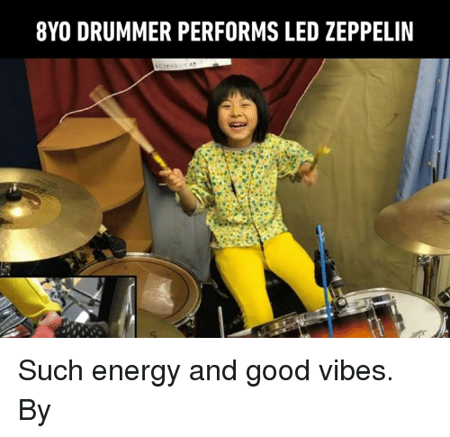 Led Zeppelin: 8YO DRUMMER PERFORMS LED ZEPPELIN Such energy and good vibes.  By かねあいよよか