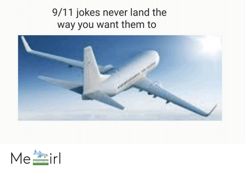 9 11 jokes: 9/11 jokes never land the  way you want them to Me🛬irl