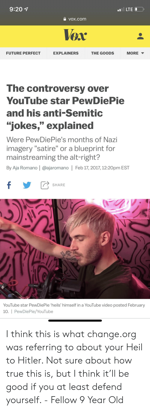 """Anti Semitic Jokes: 9:20  e vox.com  FUTURE PERFECT ExPLAINERS THE GOODS MORE  The controversy over  YouTube star PewDiePie  and his anti-Semitic  """"jokes,"""" explained  Were PewDiePie's months of Nazi  imagery """"satire"""" or a blueprint for  mainstreaming the alt-right?  By Aja Romano 